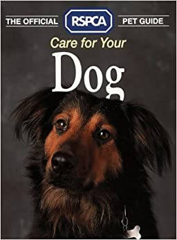 the official rspca pet guide   care for your dog amazon