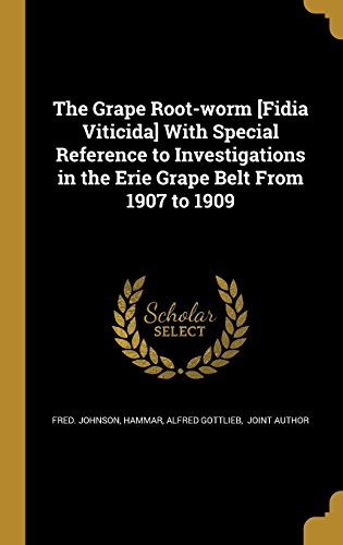 The Grape Root-Worm [Fidia Viticida] with Special Reference to Investigations in the Erie Grape Belt from 1907 to 1909
