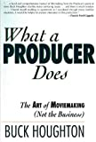 WHAT A PRODUCER DOES: Art of Moviemaking (Not the Business)