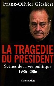 La tragédie du président : Scènes de la vie politique (1986-2006) par Giesbert