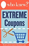 Who Knew? Extreme Coupons: Your Step-by-Step Guide to Saving Money on Groceries – Includes a Directory of Hundreds of Free, Printable Coupons You Can Find Online! (Who Knew Tips) Reviews