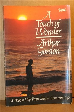 A Touch of Wonder: A Book to Help People Stay in Love With Life, by Arthur Gordon