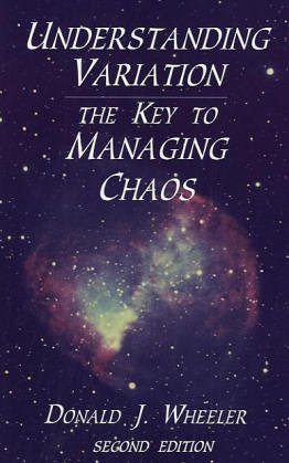 Understanding Variation: The Key to Managing Chaos, Donald J. Wheeler
