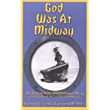 God Was at Midway: The Sinking of the USS Yorktown (Cv-5) and the Battles of the Coral Sea and Midway
