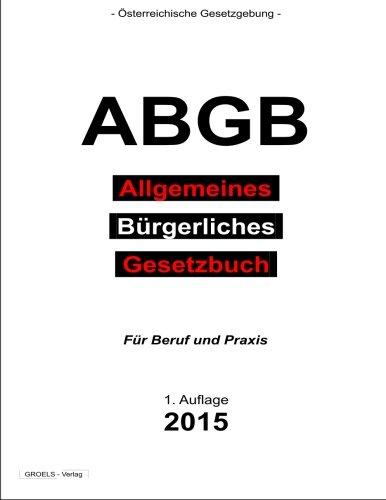 ABGB - Allgemeines Bürgerliches Gesetzbuch: Allgemeines Bürgerliches Gesetzbuch