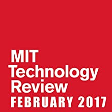 MIT Technology Review, February 2017 Periodical by  Technology Review Narrated by Todd Mundt