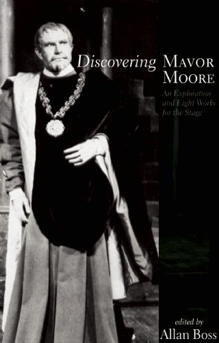 Discovering Mavor Moore: An Exploration and Eight Works for the Stage