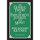 The General Theory of Employment, Interest, and Money (Great Minds Series) ~ John Maynard Keynes