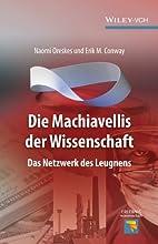 Die Machiavellis der Wissenschaft Das Netzwerk des Leugnens Erlebnis Wissenschaft German Edition