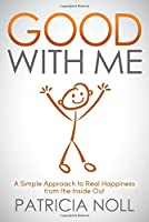 Good With Me: A Simple Approach to Real Happiness from the Inside Out