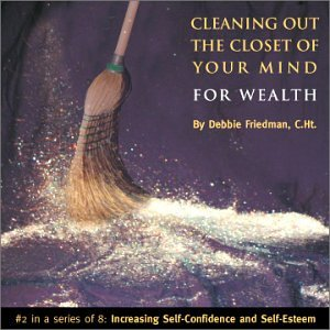 Cleaning Out the Closet of Your Mind for Wealth: Increasing Self-Confidence and Self-Esteem