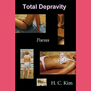 Total Depravity: Poems | [H. C. Kim]