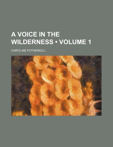 A Voice in the Wilderness (Volume 1)