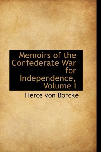 Memoirs of the Confederate War for Independence, Volume I
