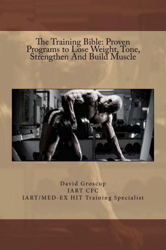 The Training Bible: Proven Programs to Lose Weight Tone, Strengthen And Build Muscle