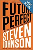 FUTURE PERFECT - THE CASE FOR PROGRESS IN A NETWORKED AGE, BY STEVEN JOHNSON {AUDIO CD }