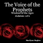 The Voice of the Prophets: Wisdom of the Ages, Judaism 1 of 2 | Marilynn Hughes