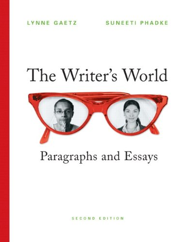 The Writer's World: Paragraphs and Essays, 2nd Edition (Gaetz/Phadke Developmental Writing)