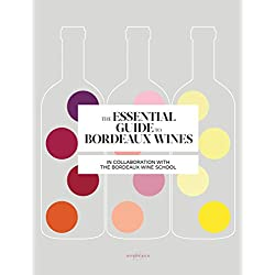 The Essential Guide to Bordeaux Wines (Bordeaux Wine School)