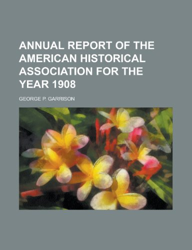 Annual Report of the American Historical Association for the Year 1908