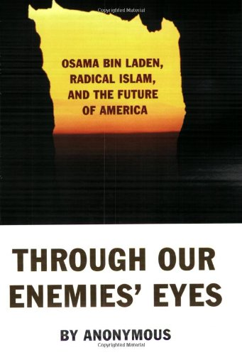 Through Our Enemies' Eyes: Osama bin Laden, Radical Islam, and the Future of America, Scheuer, Michael