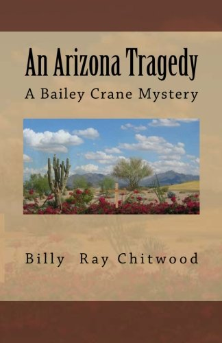 Book: An Arizona Tragedy - A Bailey Crane Mystery (Bailey Crane Mystery Series Book 1) by Billy Ray Chitwood