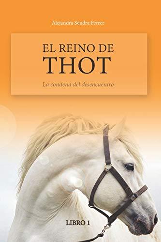 El Reino de Thot La condena del desencuentro (Saga El Reino de Thot)  [Sendra Ferrer, Alejandra] (Tapa Blanda)