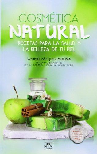 COSMETICA NATURAL - RECETAS PARA LA SALUD Y LA BELLEZA DE TU PIEL