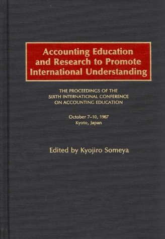 Accounting Education and Research to Promote International Understanding: The Proceedings of the Sixth International Con