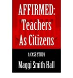 img - for [ [ [ Affirmed: Teachers as Citizens: A Case Study [ AFFIRMED: TEACHERS AS CITIZENS: A CASE STUDY BY Hall, Maggi Smith ( Author ) Feb-27-2006[ AFFIRMED: TEACHERS AS CITIZENS: A CASE STUDY [ AFFIRMED: TEACHERS AS CITIZENS: A CASE STUDY BY HALL, MAGGI SMITH ( AUTHOR ) FEB-27-2006 ] By Hall, Maggi Smith ( Author )Feb-27-2006 Paperback book / textbook / text book