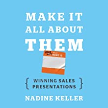 Make It All About Them: The True Keys to Winning Sales Presentations (       UNABRIDGED) by Nadine Keller Narrated by Marianne Fraulo