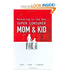 Marketing to the New Super Consumer: Mom & Kid