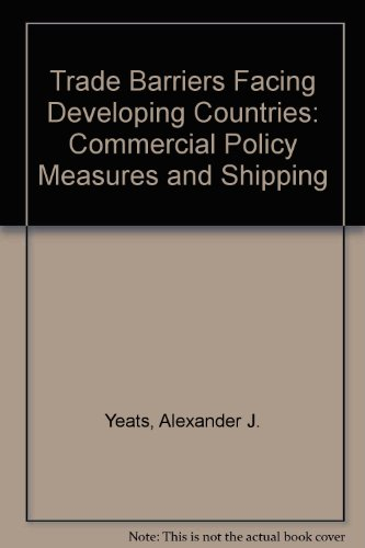 Trade Barriers Facing Developing Countries: Commercial Policy Measures and Shipping