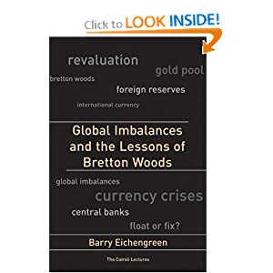 Global Imbalances and the Lessons of Bretton Woods (Cairoli Lectures) Barry Eichengreen