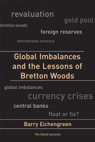 Global Imbalances and the Lessons of Bretton Woods (Cairoli Lectures)