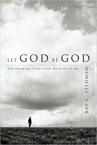 Let God Be God: Life-Changing Truths from the Book of Job