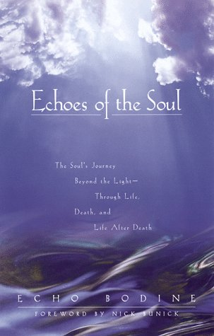 Image for Echoes of the Soul : The Souls Journey Beyond the Light Through Life, Death, and Life After Death
