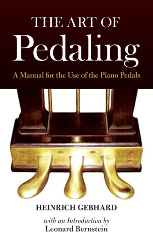 The Art of Pedaling: A Manual for the Use of the Piano Pedals (Dover Books on Music, Music History)