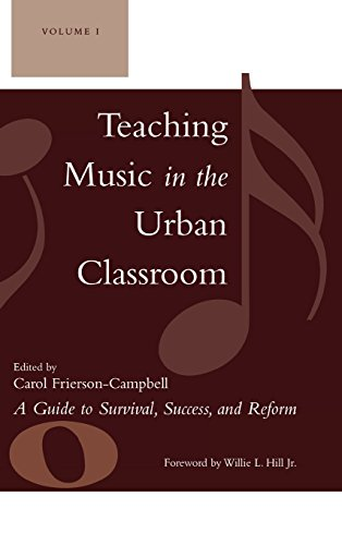 Teaching Music in the Urban Classroom: A Guide to Survival, Success, and Reform (Volume 1)