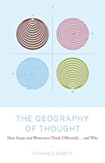 The Geography of Thought: How Asians and Westerners Think Differently...and