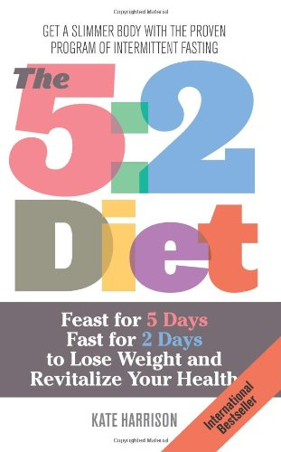 The 5:2 Diet: Feast For 5 Days, Fast For 2 Days To Lose Weight And Revitalize Your Health front-610676