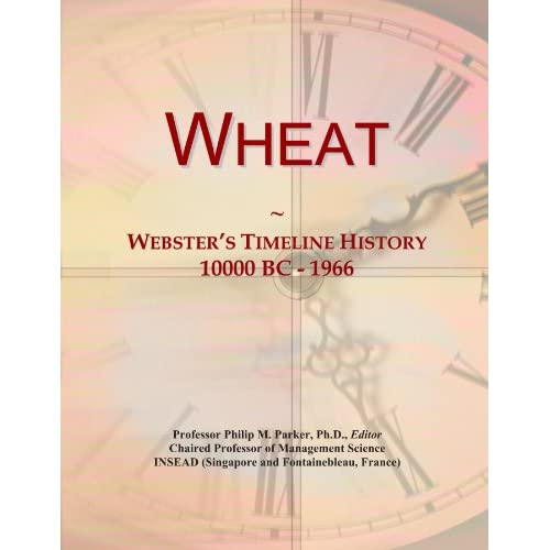 Wheat: Webster's Timeline History, 10000 BC - 1966 Icon Group International