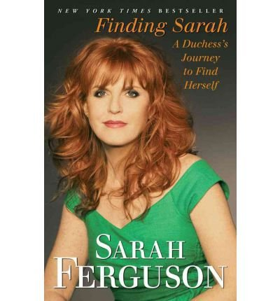 (Finding Sarah: A Duchess's Journey to Find Herself) By Duchess Sarah Ferguson (Author) Paperback on (Jun , 2012)