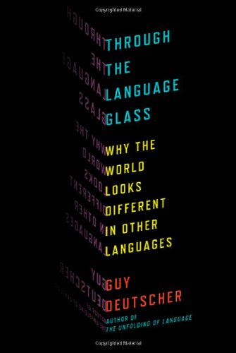 Through the Language Glass: Why the World Looks Different...