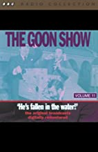 The Goon Show, Volume 11: He's Fallen in the Water  by The Goons Narrated by The Goons