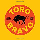 Toro Bravo: Stories. Recipes. No Bull. or, The Making, Breaking, and Riding of a Bull