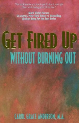 Get Fired Up Without Burning Out, Anderson,Carol G.