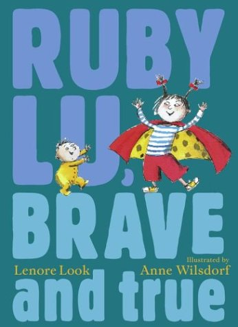 Ruby Lu, Brave and True (Ala Notable Children's Books. Younger Readers (Awards)), LENORE LOOK