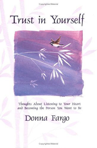 Trust in Yourself: Thoughts About Listening to Your Heart and Becoming the Person You Want to Be (Selp-Help), DONNA FARGO