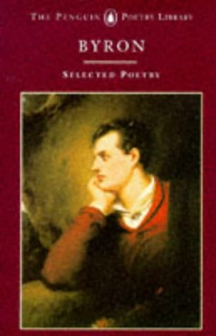 Byron: Selected Poetry (Poetry Library, Penguin), LORD GEORGE GORDON BYRON
